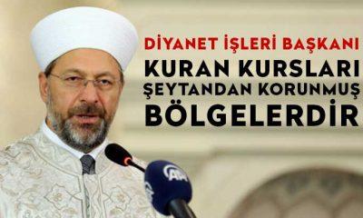 Diyanet İşleri Başkanı Ali Erbaş: Kuran kurslarımız şeytandan korunmuş bölgelerdir