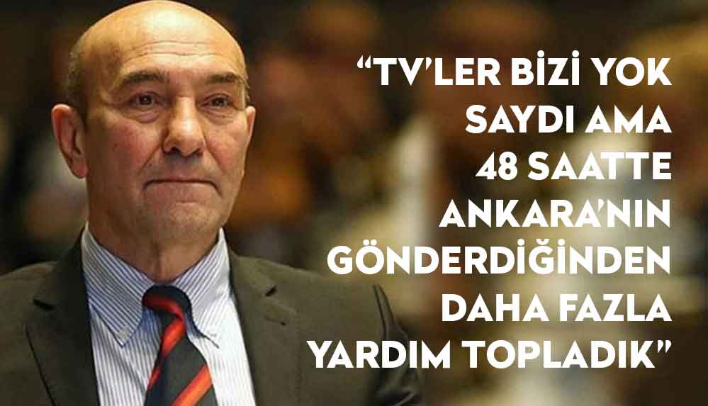Tunç Soyer: TV'ler bizi yok saydı ama 48 saatte Ankara'nın gönderdiğinden daha fazla yardım topladık