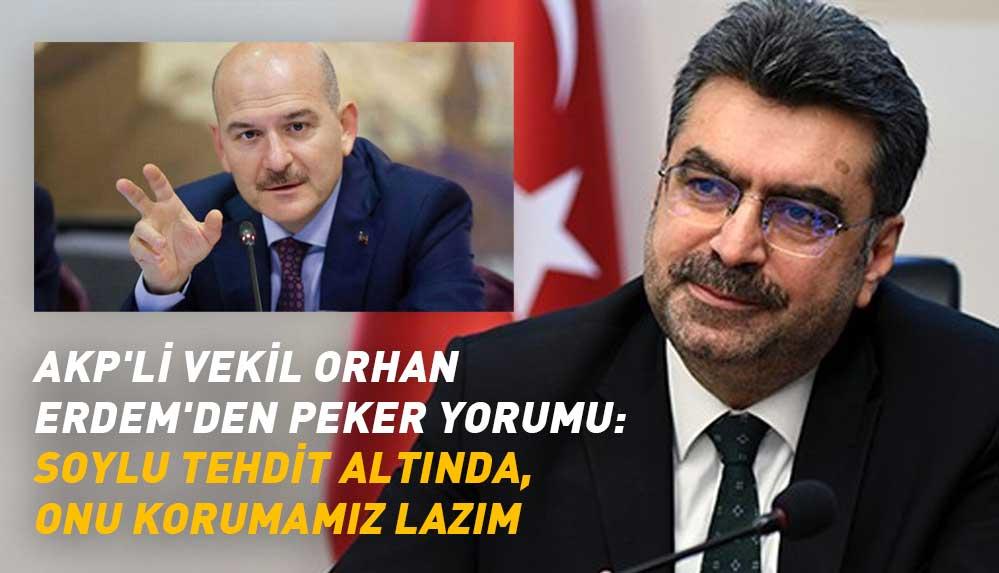 AKP'li vekil Orhan Erdem: Soylu tehdit altında, onu korumamız lazım